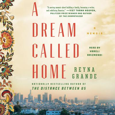 A Dream Called Home: A Memoir Audiobook, by Reyna Grande