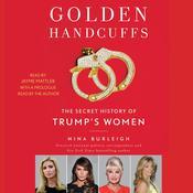 Golden Handcuffs: The Secret History of Trump's Women Audiobook, by Nina Burleigh