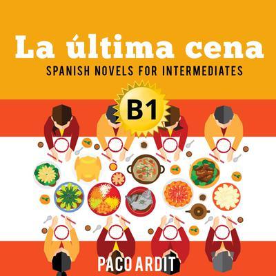La última cena Audiobook, by Paco Ardit