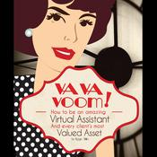 VA VA Voom: How to Be an Amazing Virtual Assistant and Every Client's Most Valued Asset Audiobook, by