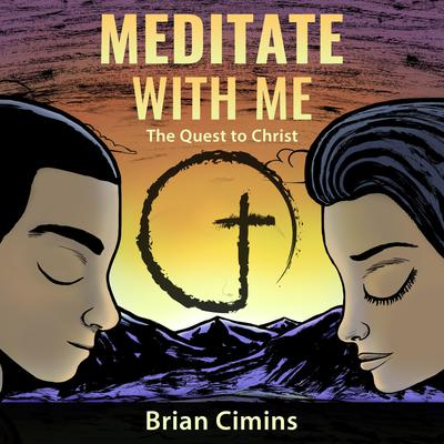 Meditate with Me: The Quest to Christ Audiobook, by Brian Cimins