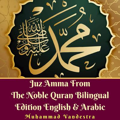 Juz Amma From the Noble Quran Bilingual Edition English & Arabic Audiobook, by Muhammad Vandestra