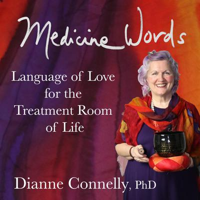 Medicine Words: Language of Love for the Treatment Room of Life Audiobook, by Dianne Connelly