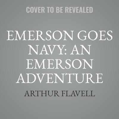 Emerson Goes Navy: An Emerson Adventure Audiobook, by Arthur Flavell