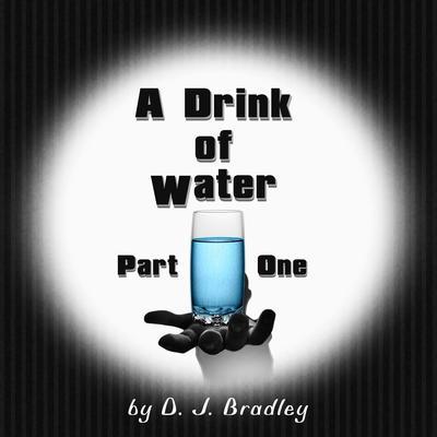 A Drink of Water Audiobook, by D.J. Bradley
