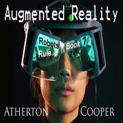 Augmented Reality - Robots Rule - Book Seven Audiobook, by Atherton Cooper