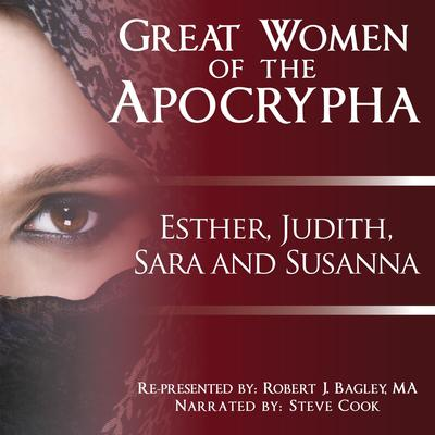Great Women of the Apocrypha: Esther, Judith, Sara and Susanna Audiobook, by Robert J. Bagley