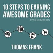 10 Steps to Earning Awesome Grades (While Studying Less) Audiobook, by Thomas Frank|