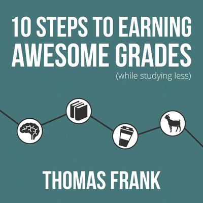 10 Steps to Earning Awesome Grades (While Studying Less) Audiobook, by Thomas Frank