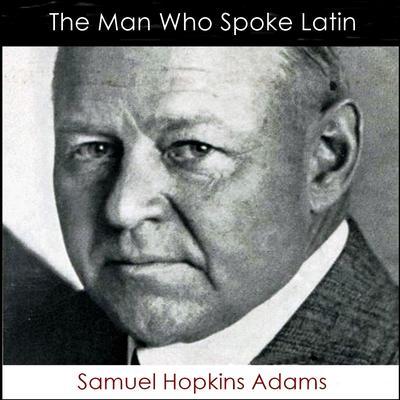 The Man Who Spoke Latin Audiobook, by Samuel Hopkins Adams