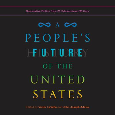 A Peoples Future of the United States: Speculative Fiction from 25 Extraordinary Writers Audiobook, by various authors