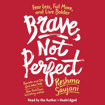 Brave, Not Perfect: Fear Less, Fail More, and Live Bolder Audiobook, by Reshma Saujani