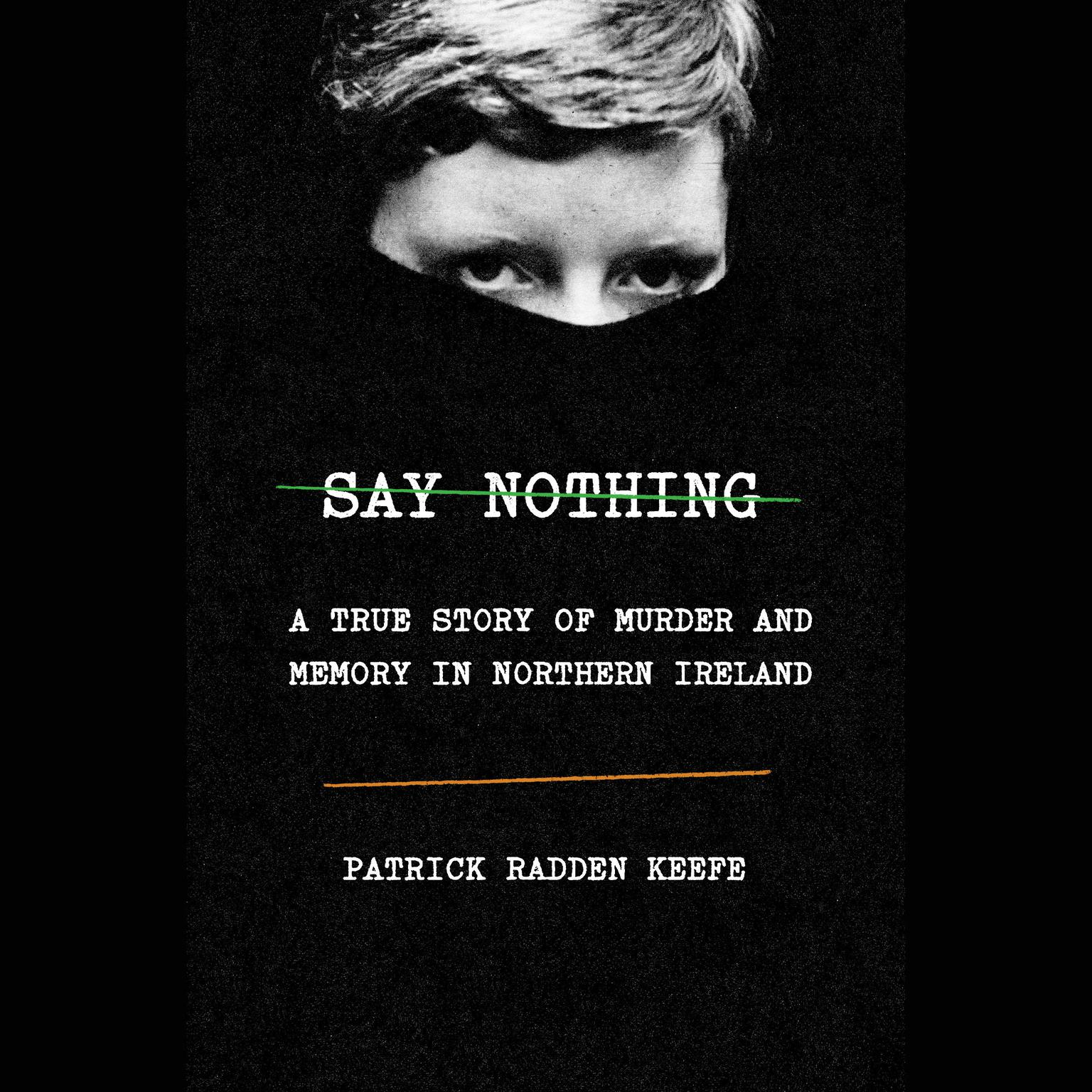 Printable Say Nothing: A True Story of Murder and Memory in Northern Ireland Audiobook Cover Art