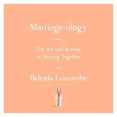 Marriageology: The Art and Science of Staying Together Audiobook, by Belinda Luscombe