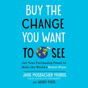 Buy the Change You Want to See: Use Your Purchasing Power to Make the World a Better Place Audiobook, by Author Info Added Soon