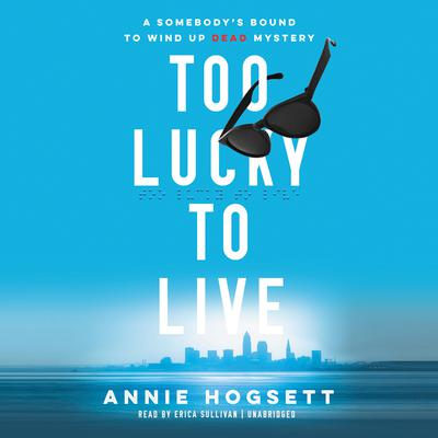Too Lucky to Live : A Somebody's Bound to Wind Up Dead Mystery Audiobook, by Annie Hogsett