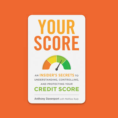 Your Score: An Insiders Secrets to Understanding, Controlling, and Protecting Your Credit Score Audiobook, by Anthony Davenport