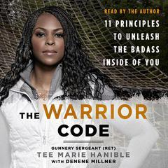 The Warrior Code: 11 Principles to Unleash the Badass Inside of You Audiobook, by Denene Millner, Tee Marie Hanible