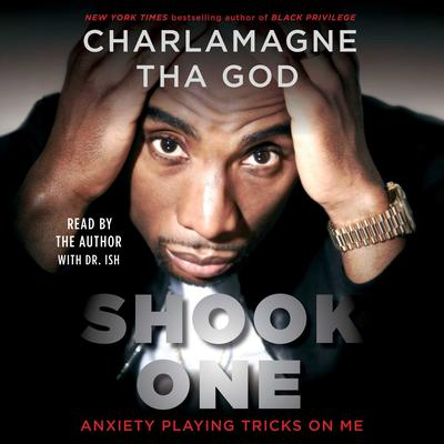 Shook One: Anxiety Playing Tricks on Me Audiobook, by Charlamagne Tha God