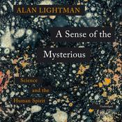 A Sense of the Mysterious: Science and the Human Spirit Audiobook, by Alan Lightman|