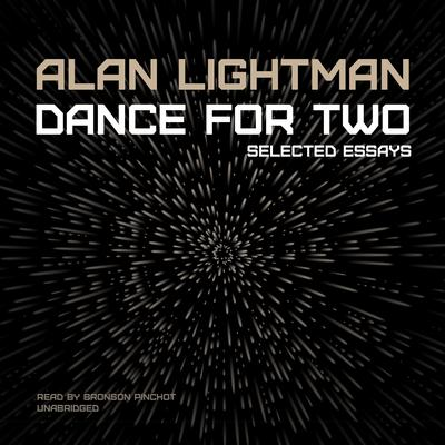 Dance for Two: Selected Essays Audiobook, by Alan Lightman