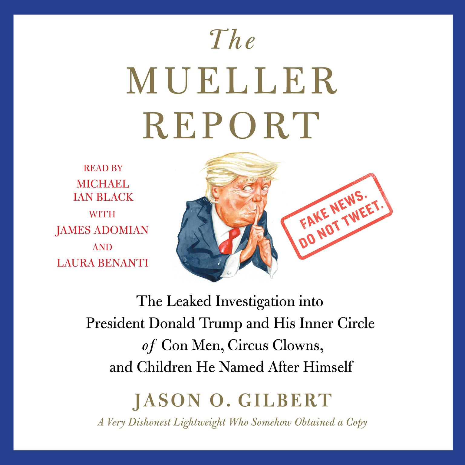 Printable The Mueller Report: The Leaked Investigation into President Donald Trump and His Inner Circle of Con Men, Circus Clowns, and Children He Named After Himself Audiobook Cover Art