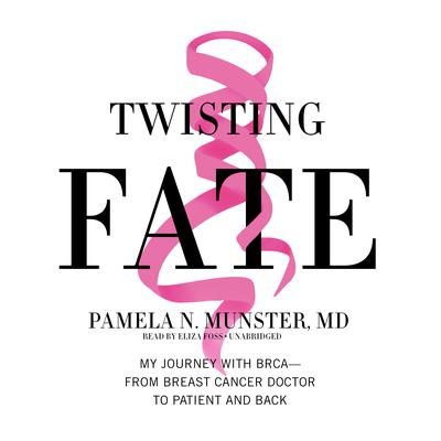 Twisting Fate: My Journey with BRCA―from Breast Cancer Doctor to Patient and Back Audiobook, by Pamela N. Munster