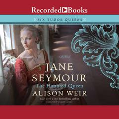 Jane Seymour: The Haunted Queen Audiobook, by Alison Weir