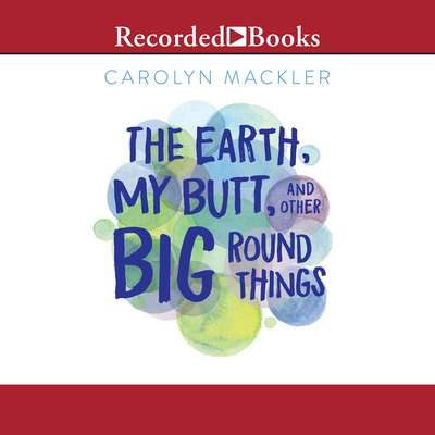 Earth, My Butt and Other Big Round Things, The (15th Anniversary ed.) Audiobook, by Carolyn Mackler