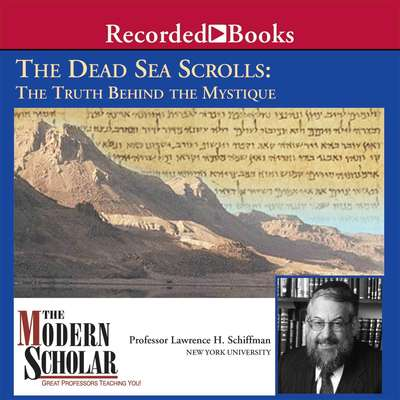 The Dead Sea Scrolls: The Truth Behind the Mystique Audiobook, by Lawrence H. Schiffman