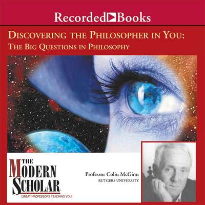 Discovering the Philosopher in You: The Big Questions in Philosophy Audiobook, by Colin McGinn
