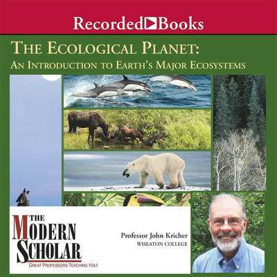 The Ecological Planet: An Introduction to Earths Major Ecosystems Audiobook, by John Kricher