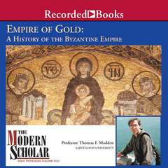 Empire of Gold: A History of the Byzantine Empire Audiobook, by Thomas F. Madden