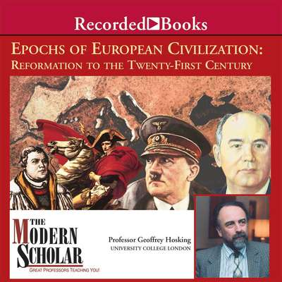 Epochs of European Civilization: Reformation to the Twenty-First Century Audiobook, by Geoffrey Hosking
