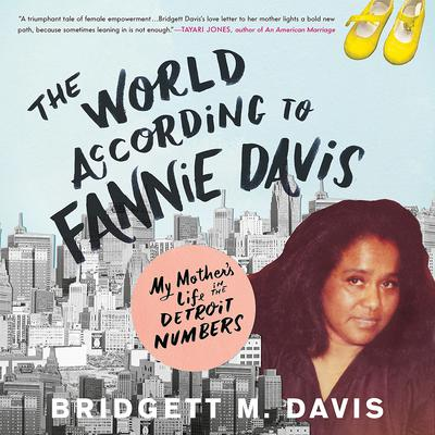 The World According to Fannie Davis: My Mother's Life in the Detroit Numbers Audiobook, by Bridgett M. Davis