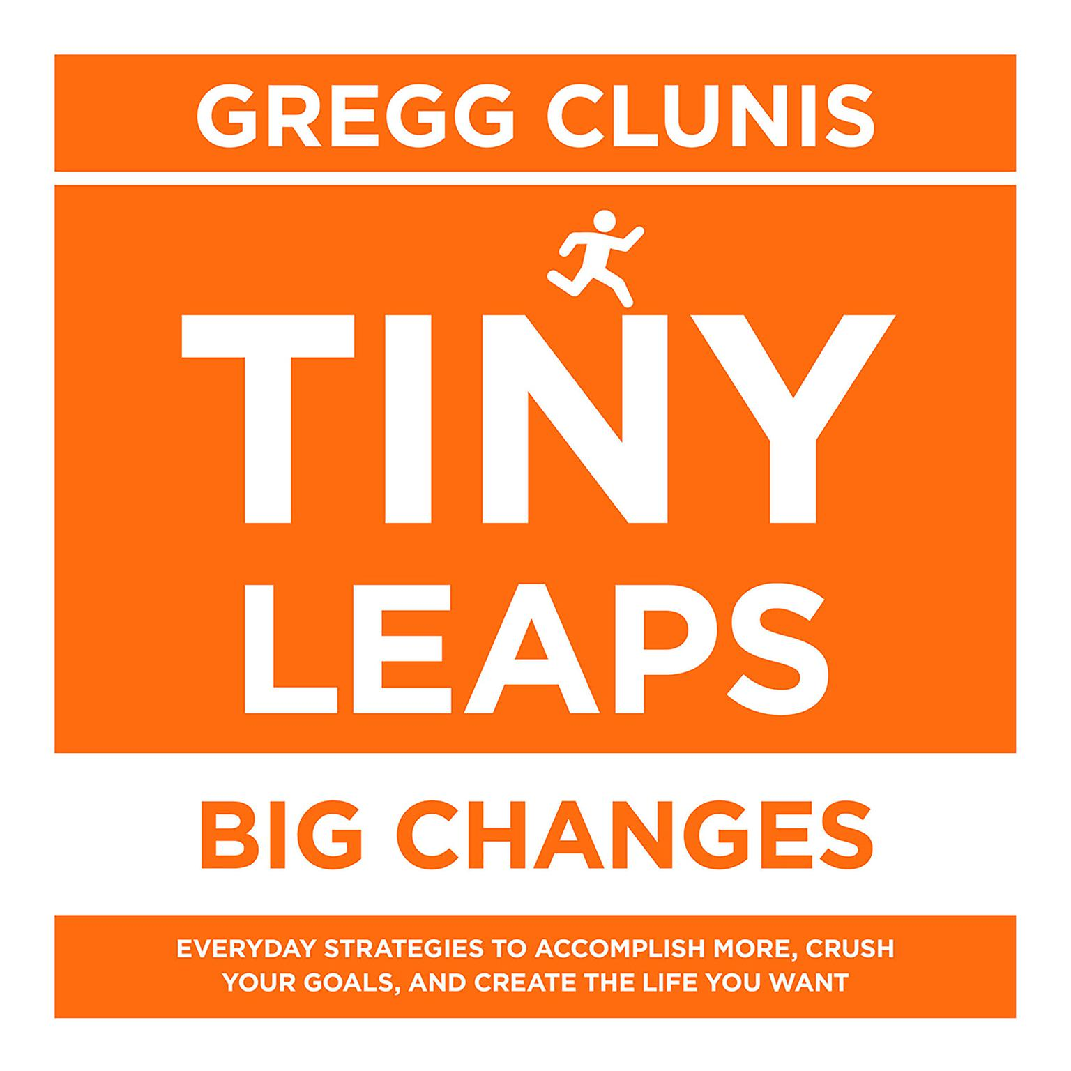 Printable Tiny Leaps, Big Changes: Everyday Strategies to Accomplish More, Crush Your Goals, and Create the Life You Want Audiobook Cover Art