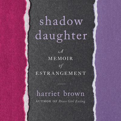 Shadow Daughter: A Memoir of Estrangement Audiobook, by Harriet Brown