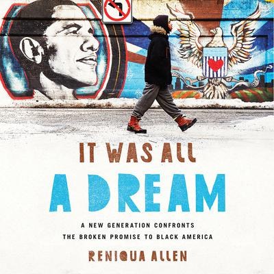 It Was All a Dream: A New Generation Confronts the Broken Promise to Black America Audiobook, by Reniqua Allen