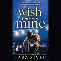 Wish You Were Mine: A heart-wrenching story about first loves and second chances Audiobook, by Tara Sivec