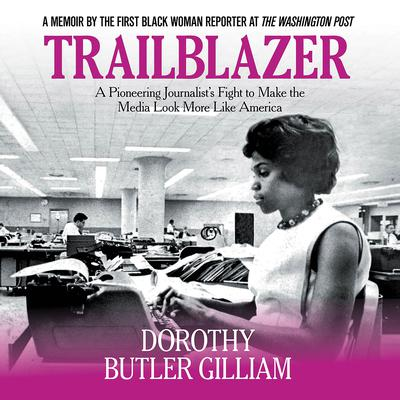 Trailblazer: A Pioneering Journalist's Fight to Make the Media Look More like America Audiobook, by Dorothy Butler Gilliam