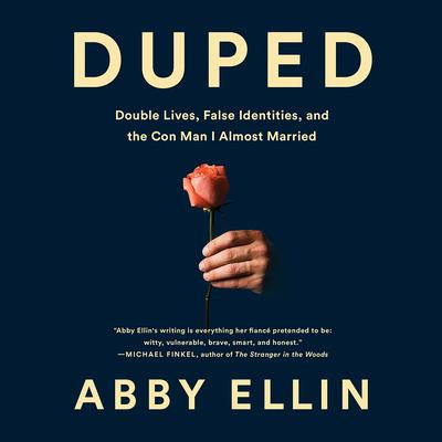 Duped: Double Lives, False Identities, and the Con Man I Almost Married Audiobook, by Abby Ellin