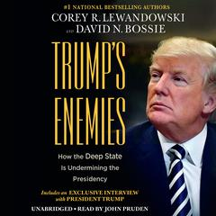 Trump's Enemies: How the Deep State Is Undermining the Presidency Audiobook, by Corey Lewandowski, David N. Bossie