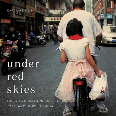 Under Red Skies: Three Generations of Life, Loss, and Hope in China Audiobook, by Karoline Kan