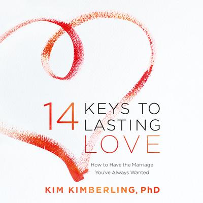 14 Keys to Lasting Love: How to Have the Marriage You've Always Wanted Audiobook, by Kim Kimberling