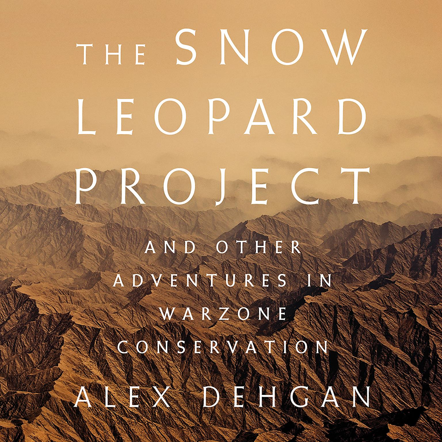 Printable The Snow Leopard Project: And Other Adventures in Warzone Conservation Audiobook Cover Art