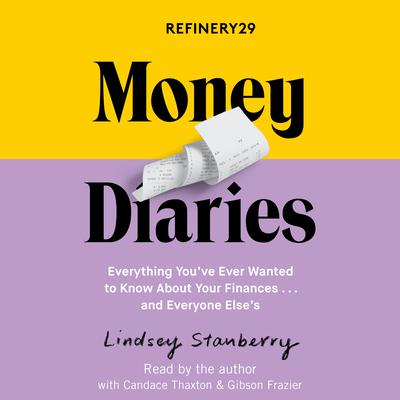 Refinery29 Money Diaries: Everything Youve Ever Wanted To Know About Your Finances... And Everyone Elses Audiobook, by Lindsey Stanberry