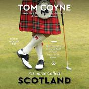 A Course Called Scotland: Searching the Home of Golf for the Secret to Its Game Audiobook, by Author Info Added Soon