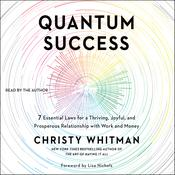 Quantum Success: 7 Essential Laws for a Thriving, Joyful, and Prosperous Relationship with Work and Money Audiobook, by Christy Whitman