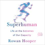 Superhuman: Life at the Extremes of Our Capacity Audiobook, by Author Info Added Soon|