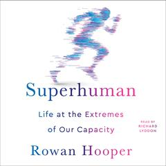 Superhuman: Life at the Extremes of Our Capacity Audiobook, by Rowan Hooper